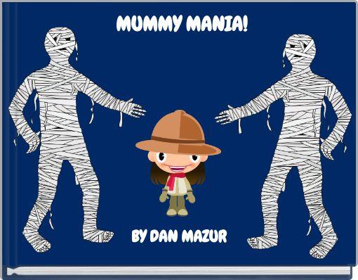MUMMY MANIA!
