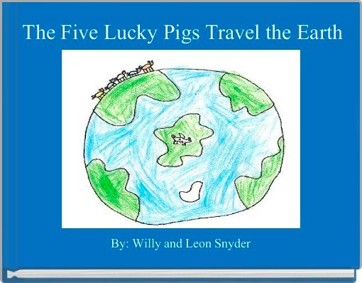 The Five Lucky Pigs Travel the Earth
