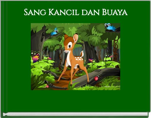 Sang Kancil Dan Buaya Free Stories Online Create Books For Kids Storyjumper