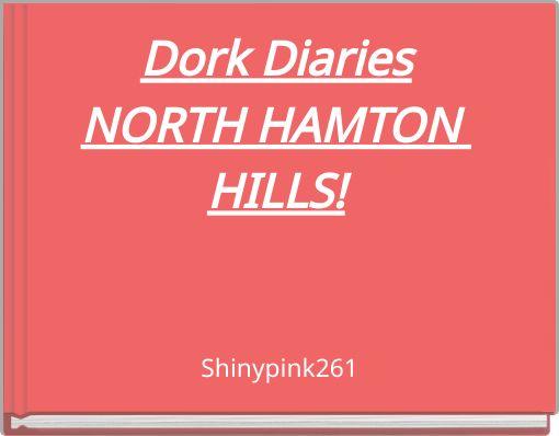 Dork DiariesNORTH HAMTON HILLS!