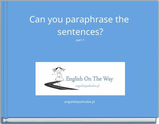 Can you paraphrase the sentences?part 1