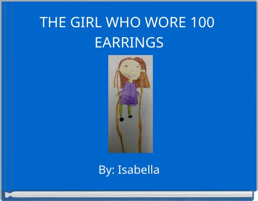 THE GIRL WHO WORE 100 EARRINGS