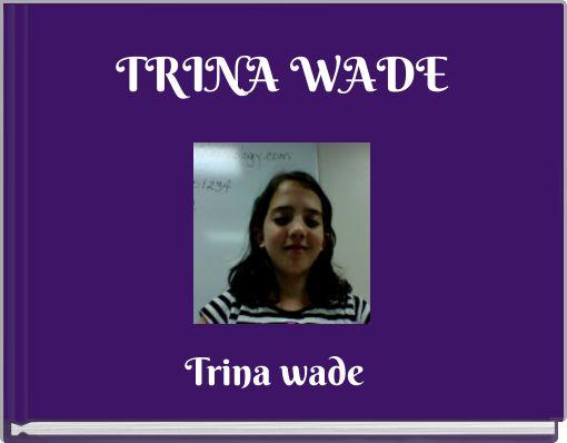 TRINA WADE