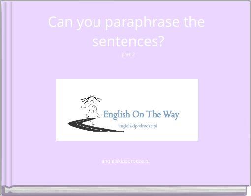 Can you paraphrase the sentences?part 2