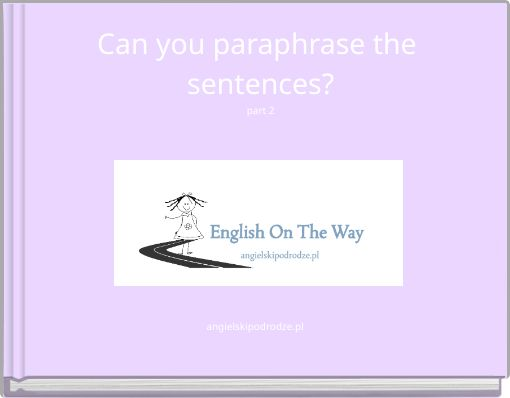 Can you paraphrase the sentences?part 2