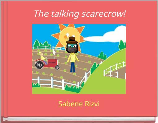 The talking scarecrow!