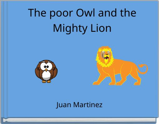 The poor Owl and the Mighty Lion