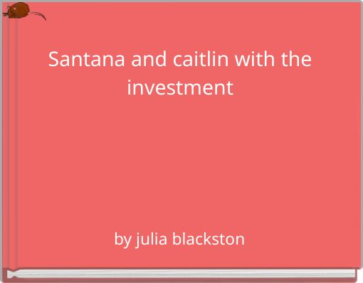 Santana and caitlin with the investment