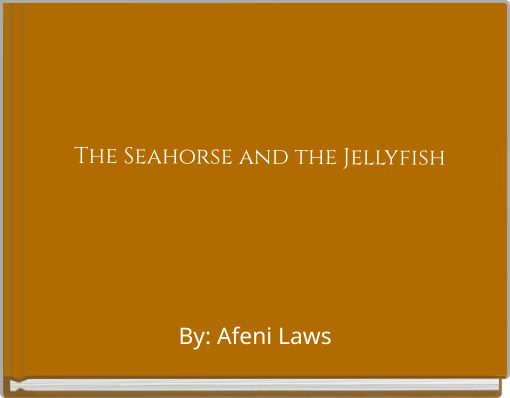 The Seahorse and the Jellyfish