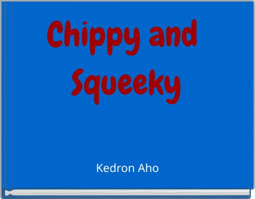 Chippy and Squeeky