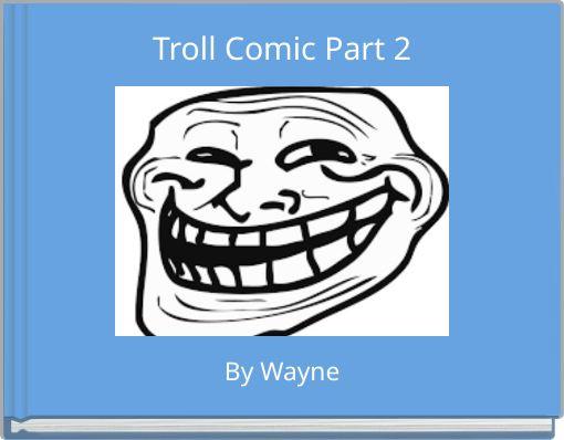 Troll Comic Part 2