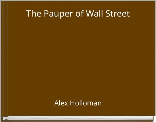 The Pauper of Wall Street