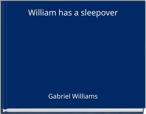 William has a sleepover