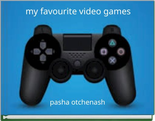 my favourite video games