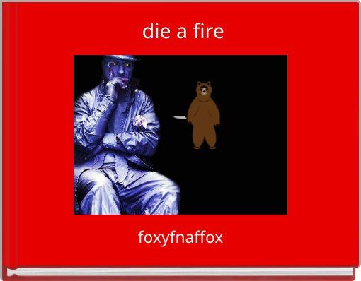 die a fire