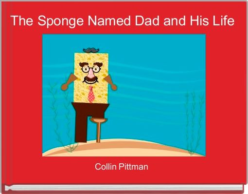 The Sponge Named Dad and His Life