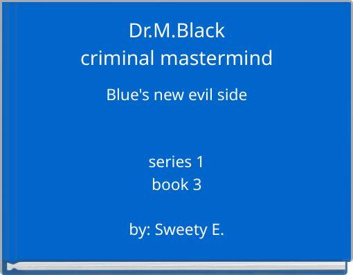 Dr.M.Blackcriminal mastermind