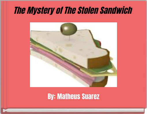 The Mystery of The Stolen Sandwich