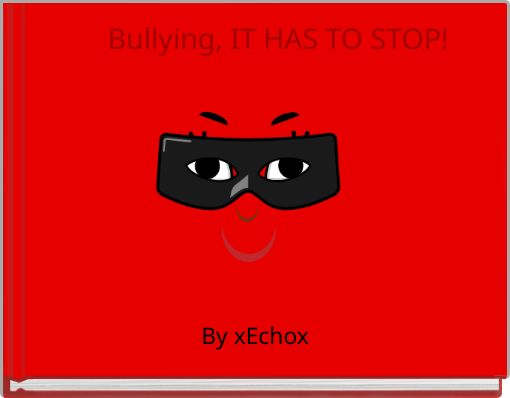 Bullying, IT HAS TO STOP!