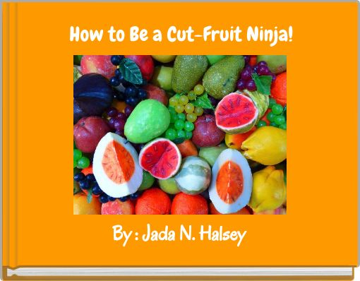 How to Be a Cut-Fruit Ninja!