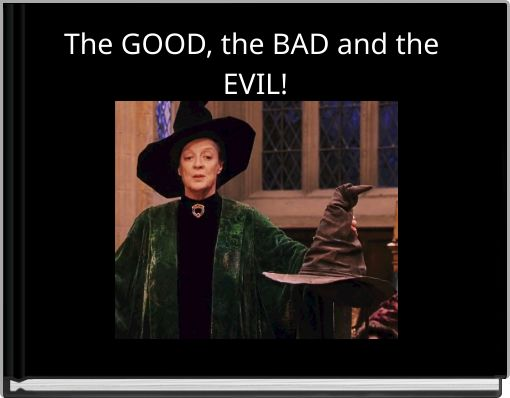 The GOOD, the BAD and the EVIL!