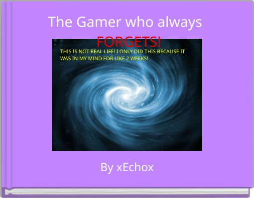 The Gamer who always  FORGETS!