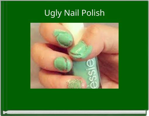 Ugly Nail Polish