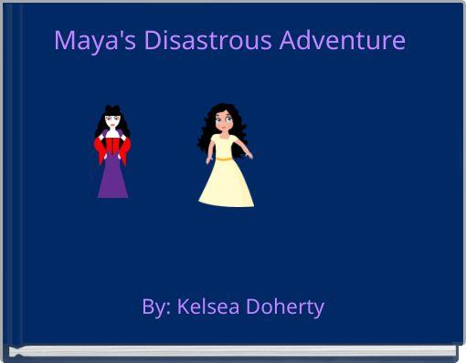 Maya's Disastrous Adventure