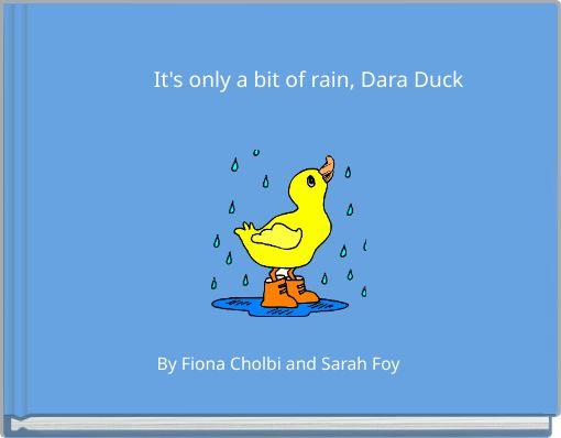 It's only a bit of rain, Dara Duck