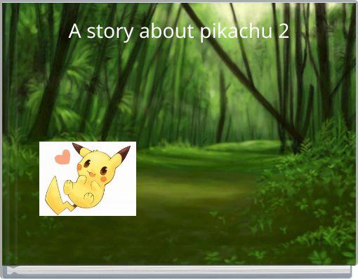 A story about pikachu 2