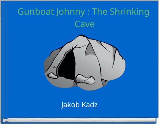 Gunboat Johnny : The Shrinking Cave