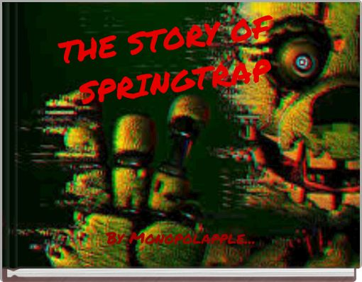 THE STORY OF SPRINGTRAP