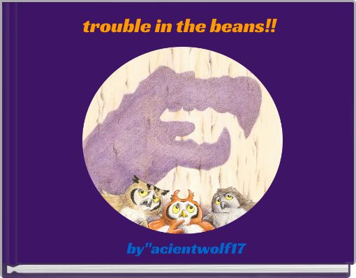 trouble in the beans!!