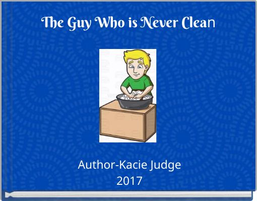 The Guy Who is Never Clean