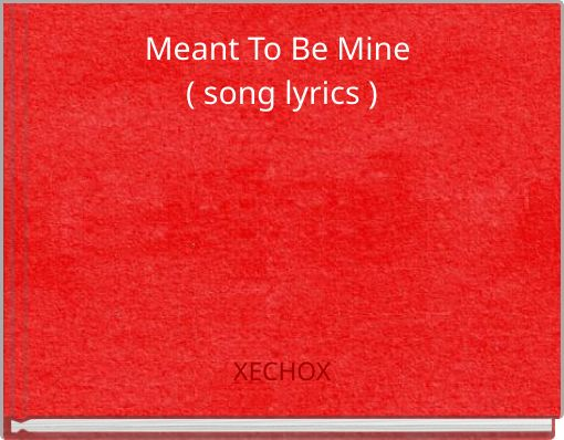 Meant To Be Mine ( song lyrics )
