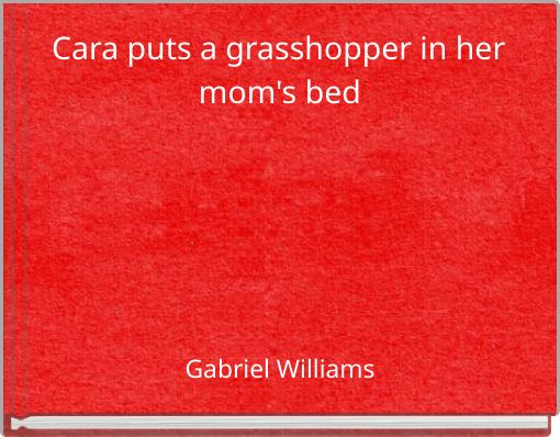 Cara puts a grasshopper in her mom's bed