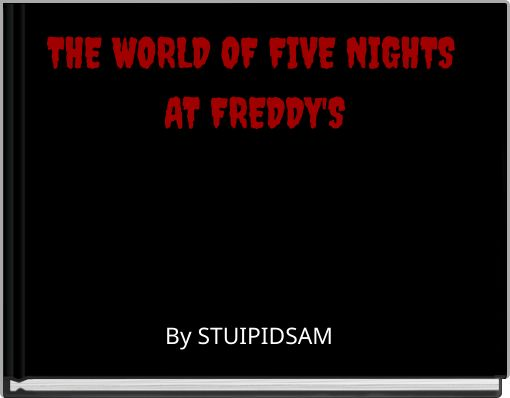 THE WORLD OF FIVE NIGHTS AT FREDDY'S