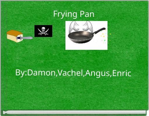 Frying PanBy:Damon,Vachel,Angus,Enric
