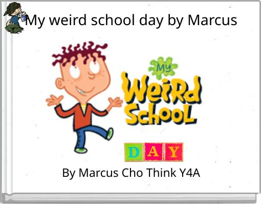 My weird school day by Marcus