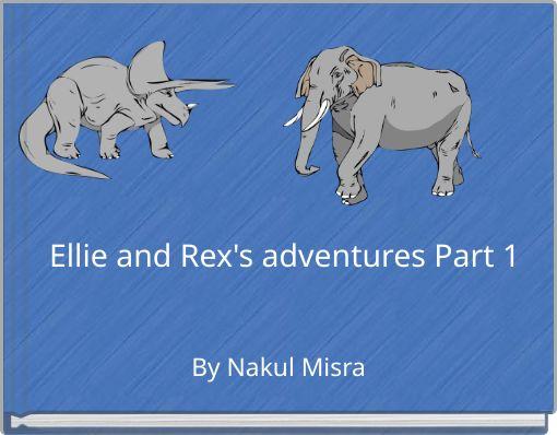 Ellie and Rex's adventures Part 1