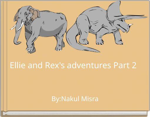 Ellie and Rex's adventures Part 2