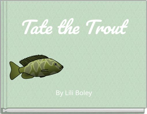 Tate the Trout