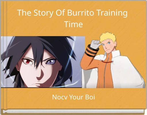 The Story Of Burrito Training Time