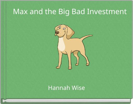 Max and the Big Bad Investment