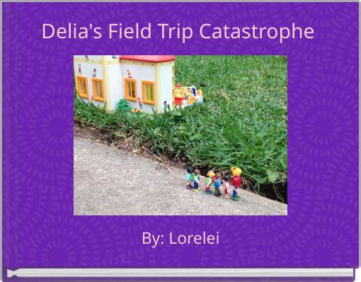 Delia's Field Trip Catastrophe
