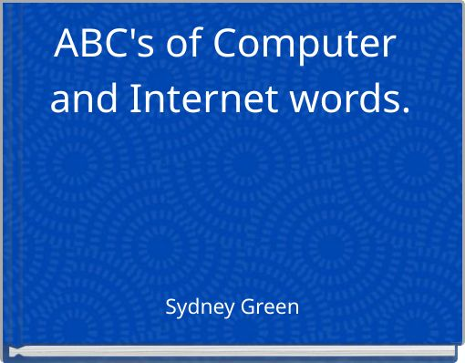 ABC's of Computer and Internet words.