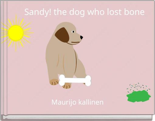 Sandy! the dog who lost bone
