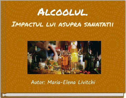 Alcoolul.Impactul lui asupra sanatatii