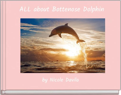 ALL about  Bottenose Dolphin