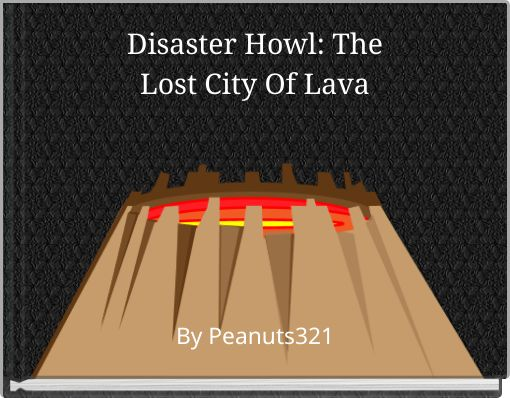 Disaster Howl: TheLost City Of Lava